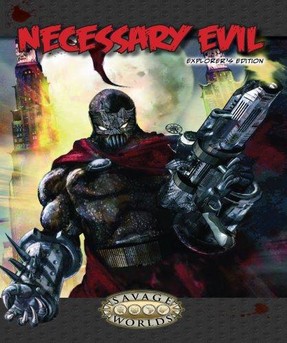 Necessary Evil: Explorer's Edition (Savage Worlds, S2P10011): Pinnacle Entertainment