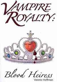 Vampire Royalty: Blood Heiress: Valerie Hoffman