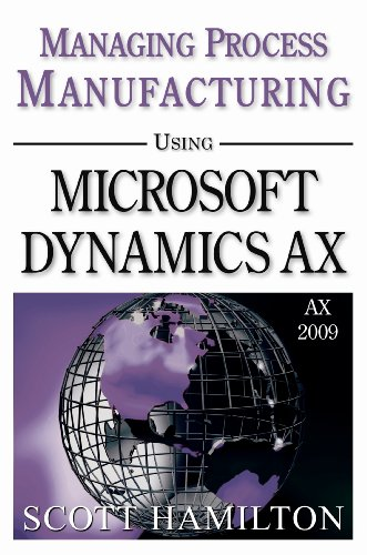 Managing Process Manufacturing using Microsoft Dynamics AX 2009: Scott Hamilton