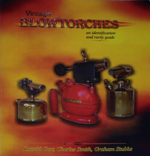 9780979261008: Vintage Blowtorches: An Identification & Rarity Guide