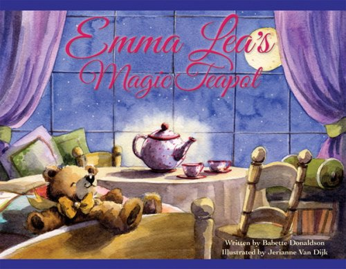 Emma Lea's Magic Teapot: Donaldson, Babette/ Dijk, Jerianne Van (Illustrator)