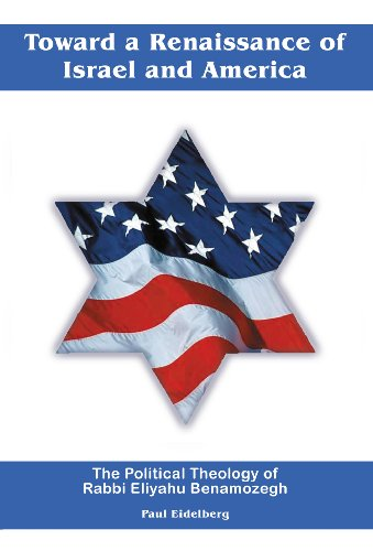 Toward a Renaissance of Israel and America: The Political Theology of Rabbi Eliyahu Benamozegh: ...