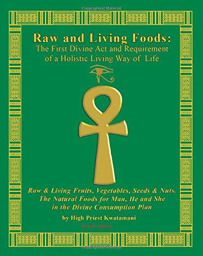 9780979262647: Raw And Living Foods: The First Divine Act And Requirement Of A Holistic Living Way Of Life: Raw & Living Fruits, Vegetables, Seeds & Nuts. The Natural Foods For Man, He And She ...