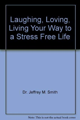Laughing, Loving, Living Your Way to a: Dr. Jeffrey M.