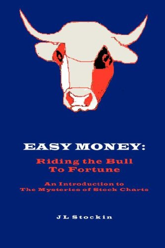 Easy Money: Riding the Bull to Fortune: Stockin, J. L.