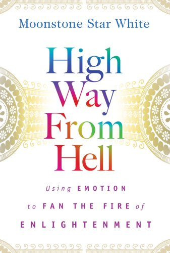 High Way from Hell: Using Emotion to Fan the Fire of Enlightenment: Moonstone Star White
