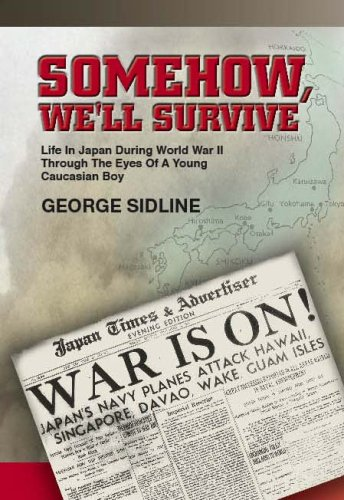 9780979283604: Somehow, We'll Survive: Life in Japan During World War II Through The Eyes Of A Young Caucasian Boy