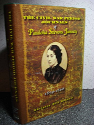 The Civil War Jpurnals of Paulena Stevens Janney 1859-1866: Russell, Christie Hill