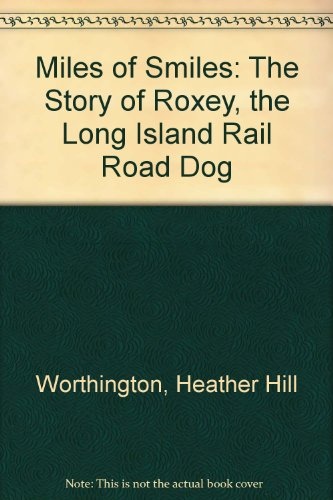 9780979291883: Miles of Smiles: The Story of Roxey, the Long Island Rail Road Dog