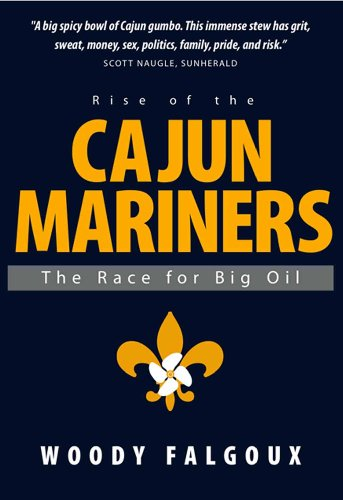 Rise of the Cajun Mariners: The Race for Big Oil: Woody Falgoux