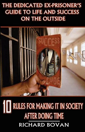 9780979295331: The Dedicated Ex-Prisoner's Guide to Life and Success on the Outside: 10 Rules for Making It in Society After Doing Time