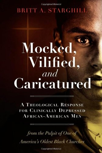 9780979295348: Mocked, Vilified, and Caricatured: A Theological Response for Clinically Depressed African-American Men from the Pulpit of One of America's Oldest Black Churches