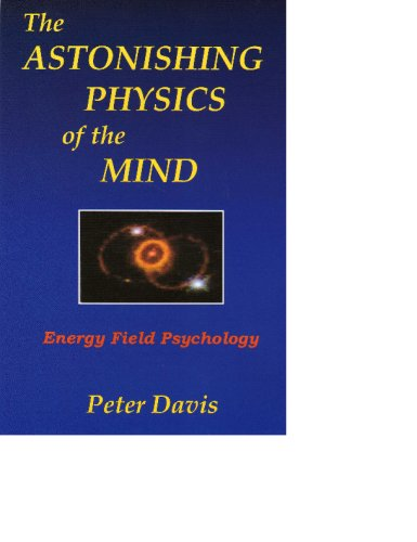 The Astonishing Physics of the Mind: Dr. Peter H. Davis