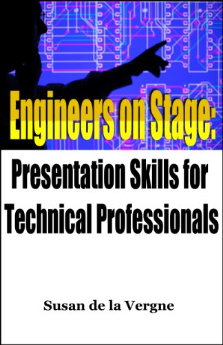 Engineers on Stage: Presentation Skills for Technical Professionals