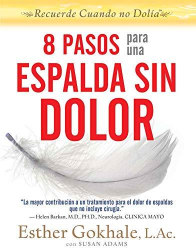 8 pasos para una espalda sin dolor: Recuerde cuando no dolia (Spanish Edition): Gokhale, Esther