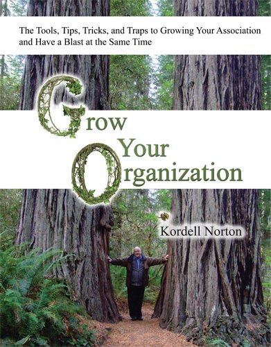 9780979304545: Grow Your Organization - The Tools, Tips, Tricks, and Traps to Growing Your Association and Have a Blast at the Same Time