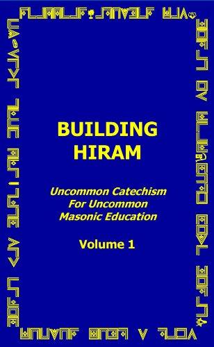 Building Hiram - Uncommon Catechism for Uncommon: Dr. John S.