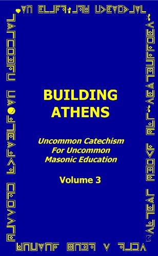 9780979307065: Building Athens - Uncommon Catechism for Uncommon Masonic Education - Volume 3