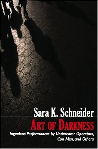 Art of Darkness: Ingenious Performances by Undercover Operators, Con Men, and Others: Sara K ...
