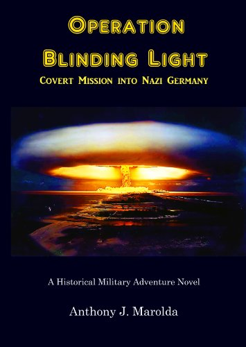 Operation Blinding Light: Covert Mission into Nazi Germany: Anthony J. Marolda