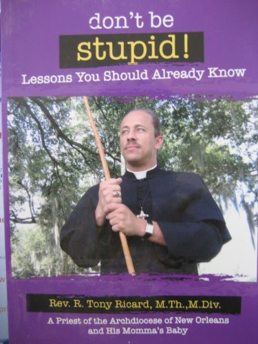 Don't Be Stupid! Lessons You Should Already Know: Tony Ricard