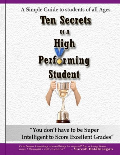 "9780979318900: Ten Secrets of a high performing student: ""You Don't Have To Be Super Intelligent To Perform Well In Studies And Score Ëxcellent Grades"" (Volume 1)"