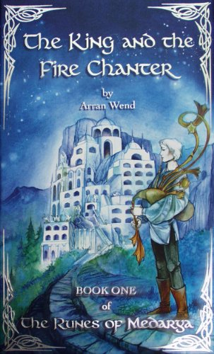9780979328404: The King and the Fire Chanter: Book One of The Runes of Medarya