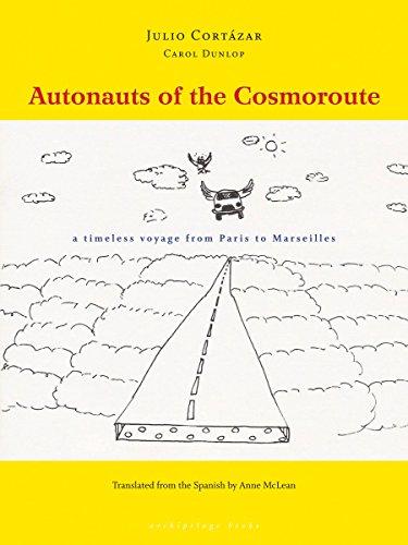 Autonauts of the Cosmoroute: A Timeless Voyage: Julio Cortazar