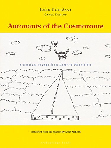 Autonauts of the Cosmoroute: A Timeless Voyage: Julio Cortazar, Carol