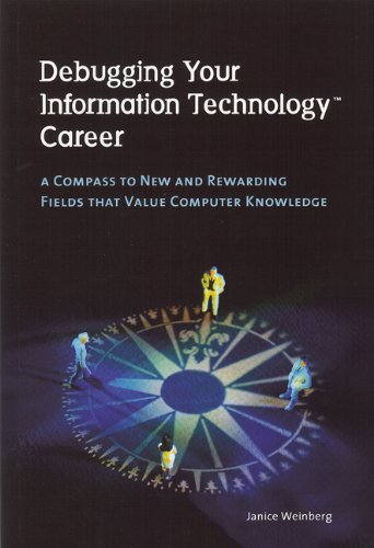 Debugging Your Information Technology Career: A Compass to New and Rewarding Fields That Value ...
