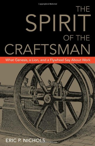 9780979334559: The Spirit of the Craftsman: What Genesis, a Lion, and a Flywheel Say About Work