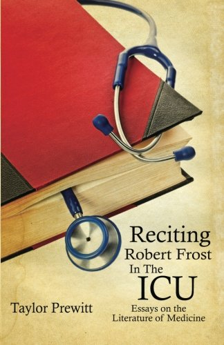 9780979335617: Reciting Robert Frost In The ICU: Essays on The Literature of Medicine