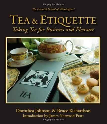 Tea & Etiquette: Taking Tea for Business and Pleasure: Dorothea Johnson; Bruce Richardson