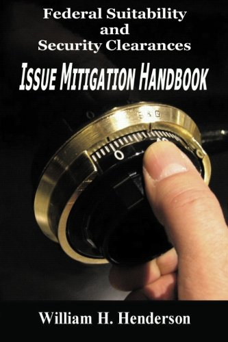 Federal Suitability and Security Clearances: Issue Mitigation Handbook: Henderson, William H.