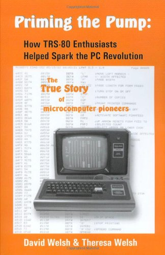 9780979346804: Priming the Pump: How TRS-80 Enthusiasts Helped Spark the PC Revolution by David Welsh (2007-05-21)