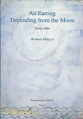 An Earring Depending from the Moon:Poems 2006: Richard Milazzo
