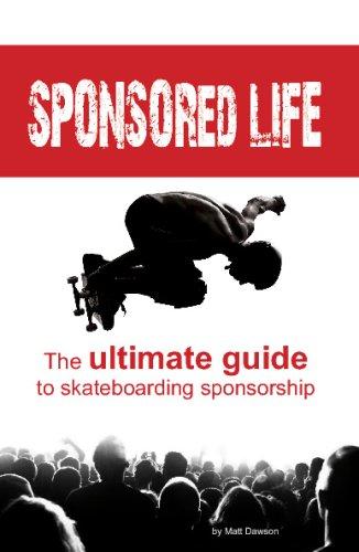 9780979350917: Sponsored Life: The Ultimate Guide to Skateboarding Sponsorship