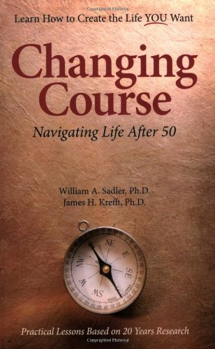 Changing Course: Navigating Life after Fifty: William A. Sadler