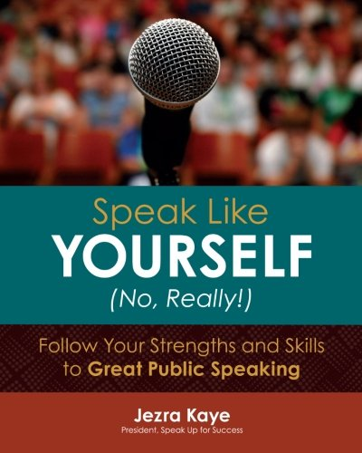 9780979352720: Speak Like Yourself... No, Really!: Follow Your Strengths and Skills to Great Public Speaking