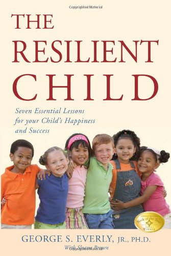 9780979356452: The Resilient Child: Seven Essential Lessons for Your Child's Happiness and Success