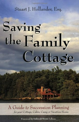 9780979359620: Saving the Family Cottage: A Guide to Succession Planning for your Cottage, Cabin, Camp or Vacation Home