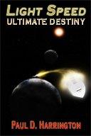 Light Speed: Ultimate Destiny: Paul D. Harrington