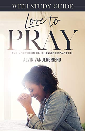 Love to Pray: A 40-Day Devotional for: VanderGriend, Alvin