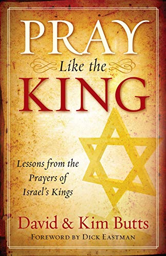9780979361166: Pray Like the King: Lessons from the Prayers of Israel's Kings