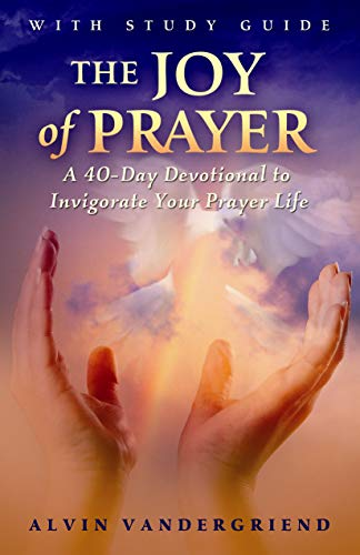 9780979361180: The Joy of Prayer: A 40-Day Devotional to Invigorate Your Prayer Life [With Study Guide] (40 Days of Prayer)