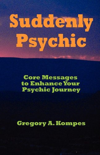 9780979361227: Suddenly Psychic: Core Messages to Enhance Your Psychic Journey
