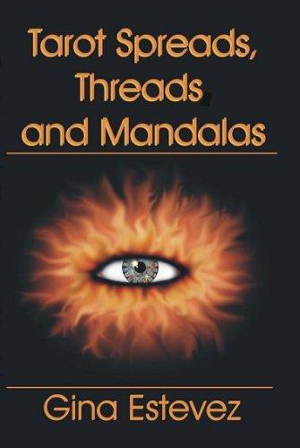Tarot Spreads, Threads and Mandalas: Estevez, Gina