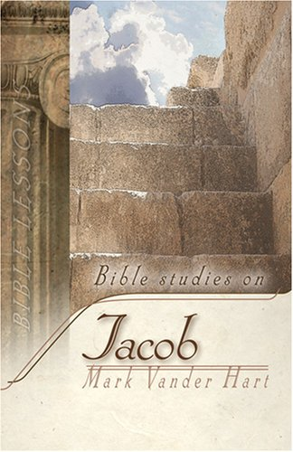 Bible Studies on Jacob: Mark Vander Hart
