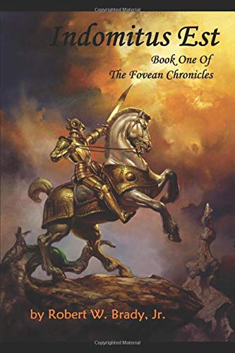 Indomitus Est: Book One Of The Fovean: Brady Jr, Robert