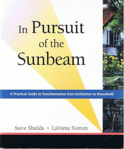 9780979368202: In Pursuit of the Sunbeam: A Practical Guide to Transformation from Institution to Household